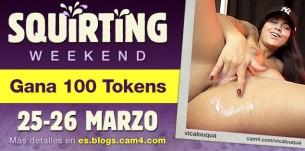 Squirting Weekend! Únete con tu show Squirt y recibe una lluvia de tokens!