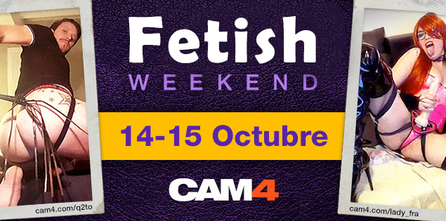 Fetish Weekend en CAM4 – 14/15 Octubre